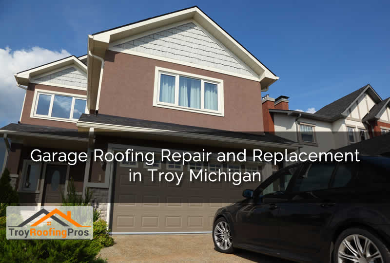 Garage Roofing Repair and Replacement in Troy Michigan