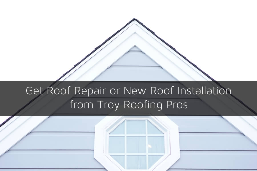 Get Roof Repair or New Roof Installation from Troy Roofing Pros
