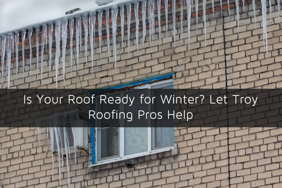 Is Your Roof Ready for Winter? Let Troy Roofing Pros Help